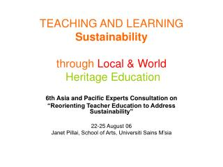 TEACHING AND LEARNING Sustainability  through  Local & World Heritage Education