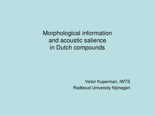 Morphological information  and acoustic salience in Dutch compounds