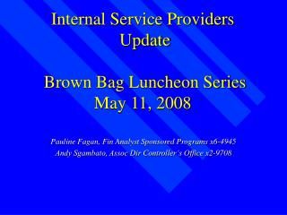 Internal Service Providers  Update   Brown Bag Luncheon Series May 11, 2008