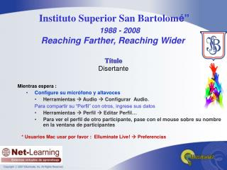 "Instituto Superior San Bartolom é"" 1988 - 2008 Reaching Farther, Reaching Wider"