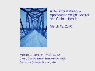Michael J. Cameron, Ph.D., BCBA Chair, Department of Behavior Analysis Simmons College, Boston, MA