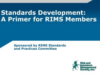 Standards Development:  A Primer for RIMS Members