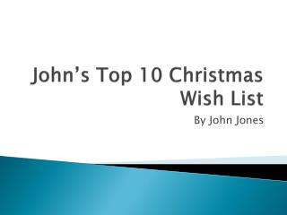 John's Top 10 Christmas Wish List