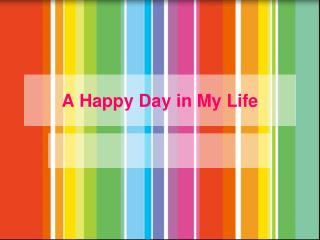 A Happy Day in My Life