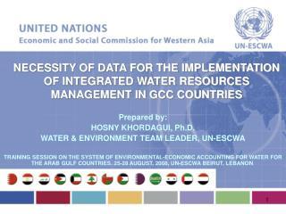 Prepared by: HOSNY KHORDAGUI, Ph.D. WATER & ENVIRONMENT TEAM LEADER, UN-ESCWA
