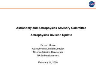 Dr. Jon Morse Astrophysics Division Director  Science Mission Directorate NASA Headquarters