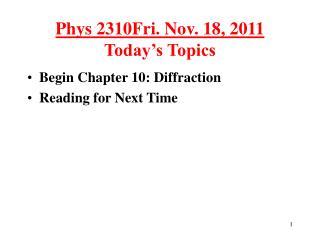 Phys 2310Fri. Nov. 18, 2011 Today's Topics