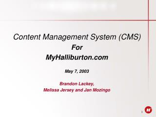 Content Management System (CMS) For MyHalliburton May 7, 2003 Brandon Lackey,