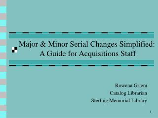 Major & Minor Serial Changes Simplified:  A Guide for Acquisitions Staff