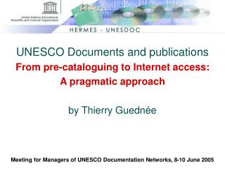 UNESCO Documents and publications From pre-cataloguing to Internet access: A pragmatic approach