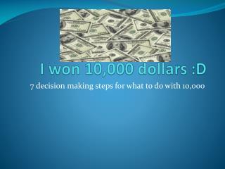 I won 10,000 dollars :D