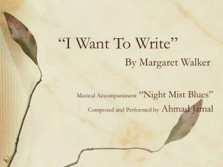 """I Want To Write"" By Margaret Walker"