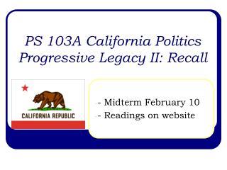 PS 103A California Politics Progressive Legacy II: Recall