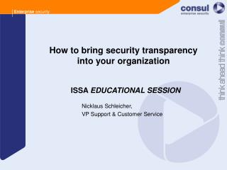 How to bring security transparency  into your organization   ISSA  EDUCATIONAL SESSION