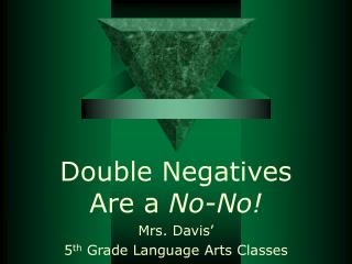 Double Negatives Are a  No-No!