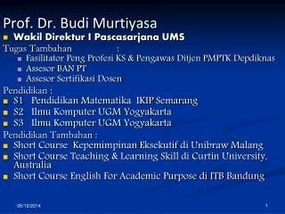 Prof. Dr.  Budi Murtiyasa Wakil Direktur I Pascasarjana UMS Tugas Tambahan: