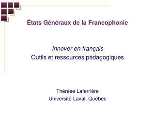 �tats G�n�raux de la Francophonie  Innover en fran�ais Outils et ressources p�dagogiques