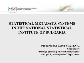 STATISTICAL METADATA SYSTEM S IN THE NATIONAL STATISTICAL INSTITUTE OF BULGARIA