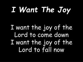 I Want The Joy
