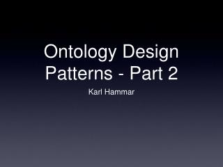 Ontology Design Patterns - Part 2