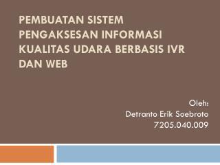 Pembuatan Sistem Pengaksesan Informasi Kualitas Udara Berbasis  IVR  dan  Web