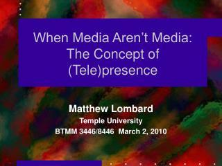 When Media Aren't Media:  The Concept of (Tele)presence