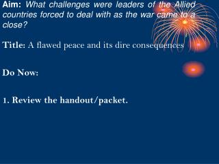 Title:  A flawed peace and its dire consequences  Do Now:  1. Review the handout/packet.