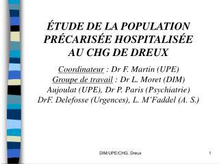 ÉTUDE DE LA POPULATION PRÉCARISÉE HOSPITALISÉE AU CHG DE DREUX Coordinateur  : Dr F. Martin (UPE)