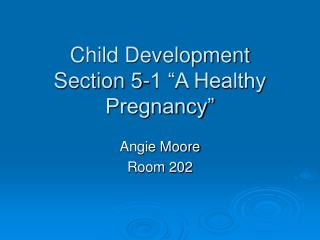 "Child Development Section 5-1 ""A Healthy Pregnancy"""