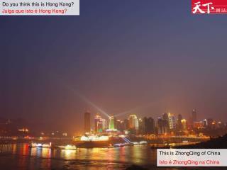 Do you think this is Hong Kong? Julga que isto é Hong Kong?