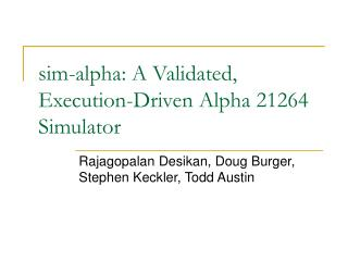 Sim-alpha: A Validated, Execution-Driven Alpha 21264 Simulator
