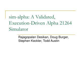 Sim-alpha: A Validated, Execution-Driven Alpha 21264 Simulator