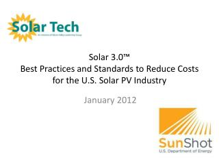 Solar 3.0 ™ Best Practices and Standards to Reduce Costs  for the U.S. Solar PV Industry