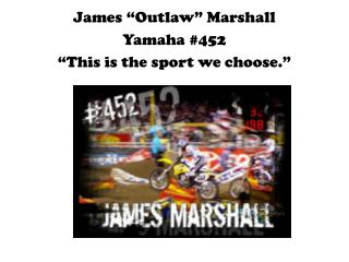 "James ""Outlaw"" Marshall Yamaha #452 ""This is the sport we choose."""