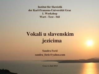 Institut für Slawistik  der Karl-Franzens-Universität Graz 1. Workshop Wort - Text - Stil