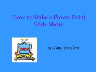 How to Make a Power Point Slide Show