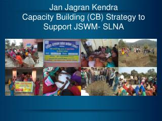 Jan Jagran Kendra  Capacity Building (CB) Strategy to Support JSWM- SLNA