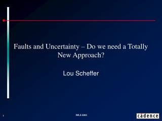 Faults and Uncertainty – Do we need a Totally New Approach?