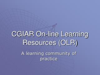 CGIAR On-line Learning Resources (OLR)