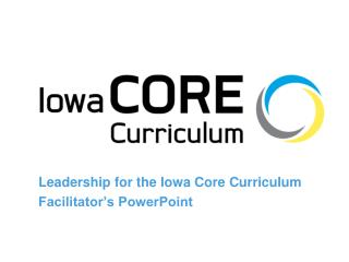 Leadership for the Iowa Core Curriculum Facilitator's PowerPoint