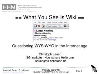 == What You See Is Wiki == Questioning WYSIWYG in the Internet age  Christoph Sauer