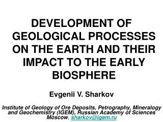 DEVELOPMENT OF GEOLOGICAL PROCESSES ON THE EARTH AND THEIR IMPACT TO THE EARLY BIOSPHERE