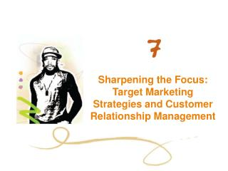Sharpening the Focus: Target Marketing Strategies and Customer Relationship Management