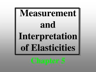 Measurement and  Interpretation of Elasticities