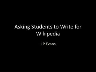 Asking Students to Write for Wikipedia