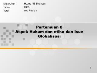 Pertemuan 8 Aspek Hukum dan etika dan Isue Globalisasi