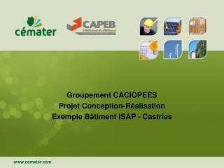 Groupement CACIOPEES Projet Conception-Réalisation Exemple Bâtiment ISAP - Castries