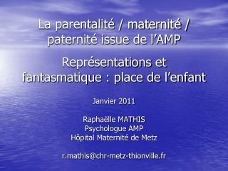 Janvier 2011 Raphaëlle MATHIS Psychologue AMP  Hôpital Maternité de Metz