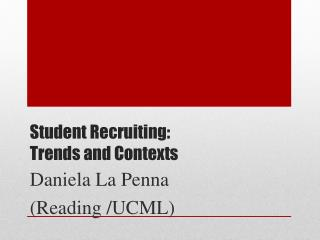 Student Recruiting:  Trends and Contexts