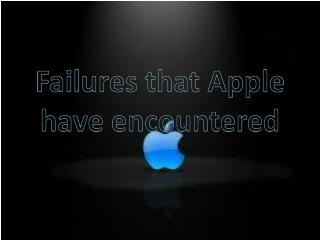 Failures that Apple have encountered